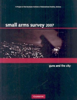 Small Arms Survey 2007: Guns and the City (Hardcover)