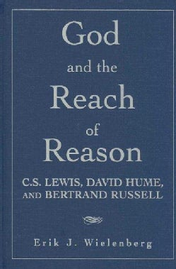 God and the Reach of Reason: C.S. Lewis, David Hume, and Bertrand Russell (Hardcover)