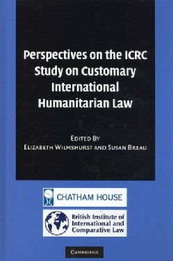 Perspectives on the Icrc Study on Customary International Humanitarian Law (Hardcover)
