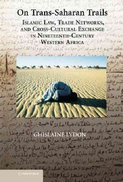 On Trans-Saharan Trails: Islamic Law, Trade Networks, and Cross-Cultural Exchange in Nineteenth-Century Western A... (Hardcover)