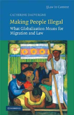 Making People Illegal: What Globalization Means for Migration and Law (Hardcover)