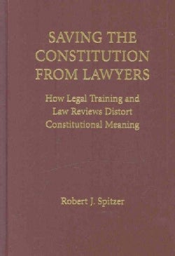Saving the Constitution from Lawyers: How Legal Training and Law Reviews Distort Constitutional Meaning (Hardcover)