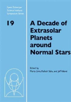A Decade of Extrasolar Planets Around Normal Stars: Proceedings of the Space Telescope Science Institute Symposiu... (Hardcover)