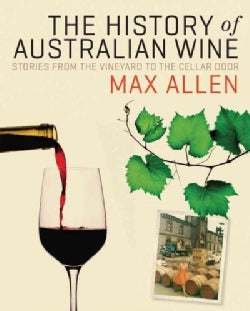 The History of Australian Wine: Stories from the Vineyard to the Cellar Door 1900-2000 (Hardcover)