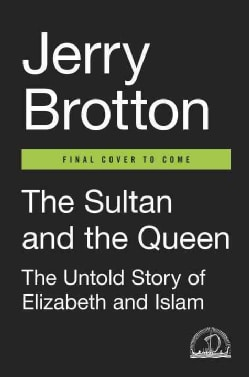 The Sultan and the Queen: The Untold Story of Elizabeth and Islam (Hardcover)