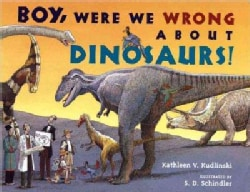 Boy, Were We Wrong About Dinosaurs! (Hardcover)