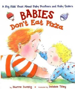 Babies Don't Eat Pizza: A Big Kids Book About Baby Brothers and Baby Sisters (Hardcover)