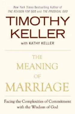 The Meaning of Marriage: Facing the Complexities of Commitment With the Wisdom of God (Hardcover)