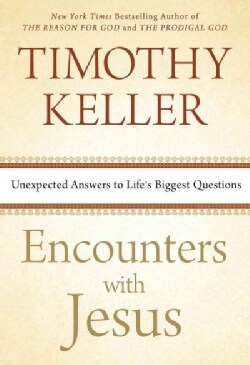 Encounters With Jesus: Unexpected Answers to Life's Biggest Questions (Hardcover)
