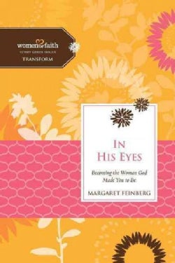 In His Eyes: Becoming the Woman God Made You to Be (Paperback)