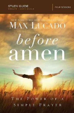 Before Amen: The Power of a Simple Prayer: Four Sessions (Paperback)