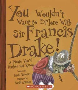 You Wouldn't Want to Explore With Sir Francis Drake!: A Pirate You'd Rather Not Know (Paperback)