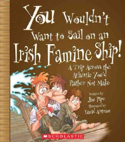 You Wouldn't Want to Sail on an Irish Famine Ship!: A Trip Across the Atlantic You'd Rather Not Make (Hardcover)