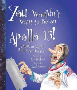 You Wouldn't Want to Be on Apollo 13: A Mission You'd Rather Not Go on (Paperback)