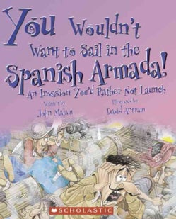 You Wouldn't Want to Sail in the Spanish Armada!: An Invasion You'd Rather Not Launch (Paperback)