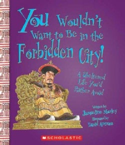 You Wouldn't Want to Be in the Forbidden City!: A Sheltered Life You'd Rather Avoid (Hardcover)