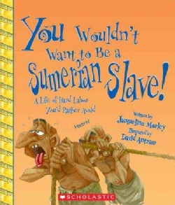 You Wouldn't Want to Be a Sumerian Slave!: A Life of Hard Labor You'd Rather Avoid (Paperback)