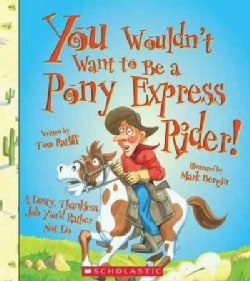 You Wouldn't Want to Be a Pony Express Rider! (Paperback)