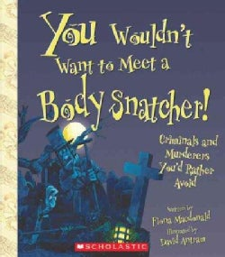 You Wouldn't Want to Meet a Body Snatcher!: Criminals and Murderers You'd Rather Avoid (Paperback)