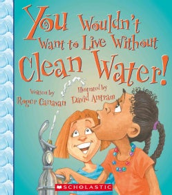 You Wouldn't Want to Live Without Clean Water (Paperback)