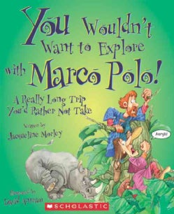 You Wouldn't Want to Explore With Marco Polo!: A Really Long Trip You'd Rather Not Take (Hardcover)