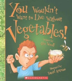 You Wouldn't Want to Live Without Vegetables! (Hardcover)