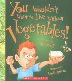 You Wouldn't Want to Live Without Vegetables! (Paperback)