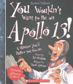 You Wouldn't Want to Be on Apollo 13!: A Mission You'd Rather Not Go on (Paperback)