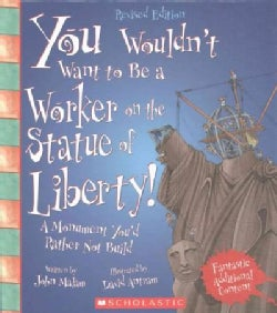 You Wouldn't Want to Be a Worker on the Statue of Liberty!: A Monument You'd Rather Not Build (Hardcover)