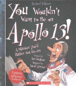 You Wouldn't Want to Be on Apollo 13!: A Mission You'd Rather Not Go on (Hardcover)