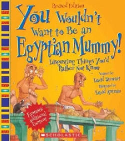You Wouldn't Want to Be an Egyptian Mummy!: Digusting Things You'd Rather Not Know (Paperback)