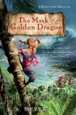 The Mark of the Golden Dragon: Being an Account of the Further Adventures of Jacky Faber, Jewel of the East, Vexa... (Paperback)