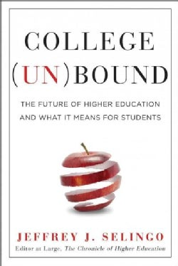 College Unbound: The Future of Higher Education and What It Means for Students (Hardcover)