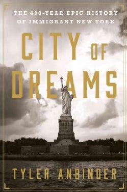 City of Dreams: The 400-year Epic History of Immigrant New York (Hardcover)