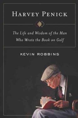 Harvey Penick: The Life and Wisdom of the Man Who Wrote the Book on Golf (Hardcover)
