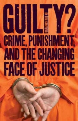 Guilty?: Crime, Punishment, and the Changing Face of Justice (Hardcover)