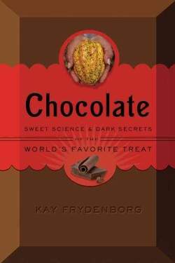 Chocolate: Sweet Science and Dark Secrets of the World's Favorite Treat (Hardcover)