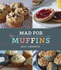 Mad for Muffins: 70 Amazing Muffin Recipes from Savory to Sweet (Hardcover)