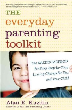 The Everyday Parenting Toolkit: The Kazdin Method for Easy, Step-by-Step, Lasting Change for You and Your Child (Paperback)