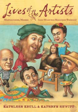 Lives of the Artists: Masterpieces, Messes (And What the Neighbors Thought) (Paperback)