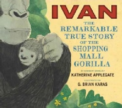 Ivan: The Remarkable True Story of the Shopping Mall Gorilla (Hardcover)