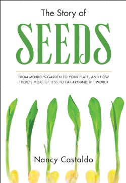 The Story of Seeds: From Mendel's Garden to Your Plate, and How There's More of Less to Eat Around the World (Hardcover)
