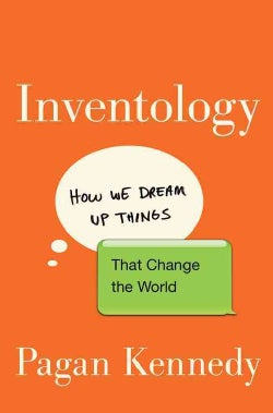 Inventology: How We Dream Up Things That Change the World (Hardcover)