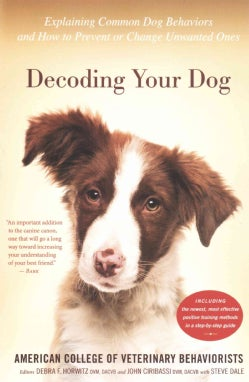 Decoding Your Dog: Explaining Common Dog Behaviors and How to Prevent or Change Unwanted Ones (Paperback)