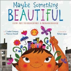 Maybe Something Beautiful: How Art Transformed a Neighborhood (Hardcover)