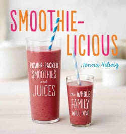 Smoothie-Licious: Power-Packed Smoothies and Juices the Whole Family Will Love (Paperback)