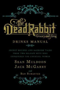 The Dead Rabbit Drinks Manual: Secret Recipes and Barroom Tales from Two Belfast Boys Who Conquered the Cocktail ... (Hardcover)