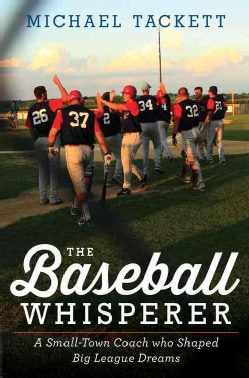 The Baseball Whisperer: A Small-Town Coach Who Shaped Big League Dreams (Hardcover)