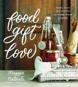Food Gift Love: More Than 100 Recipes to Make, Wrap, & Share (Hardcover)