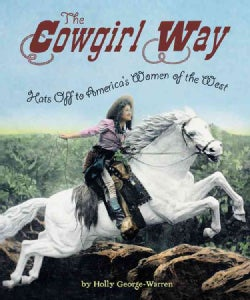 The Cowgirl Way: Hats Off to America's Women of the West (Paperback)